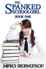 The Spanked Schoolgirl: Book One