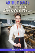 The Strict Schoolmistress: Book One