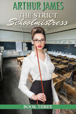 The Strict Schoolmistress: Book Three